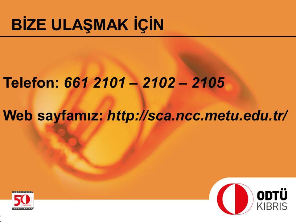 BİZE ULAŞMAK İÇİN Telefon: 661 2101 – 2102 – 2105 Web sayfamız: http://sca.ncc.metu.edu.tr/