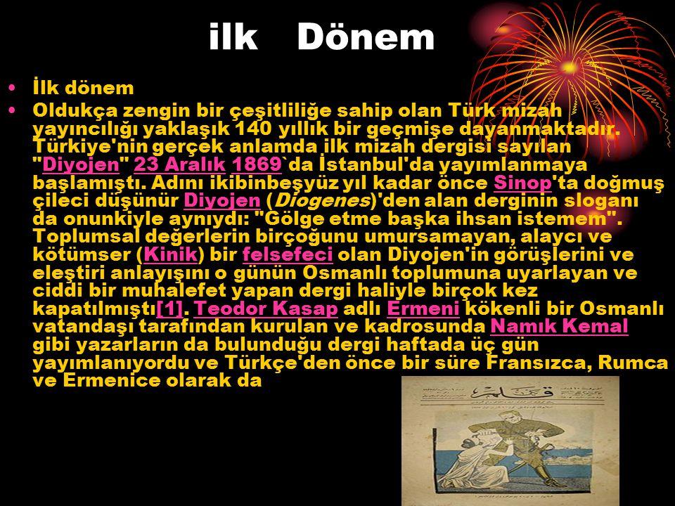 ilk Dönem İlk dönem Oldukça zengin bir çeşitliliğe sahip olan Türk mizah yayıncılığı yaklaşık 140 yıllık bir geçmişe dayanmaktadır. Türkiye'nin gerçek