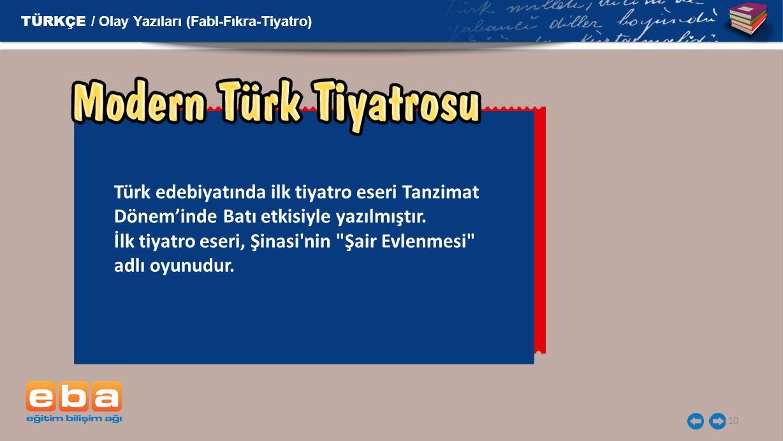 10 Türk edebiyatında ilk tiyatro eseri Tanzimat Dönem'inde Batı etkisiyle yazılmıştır. İlk tiyatro eseri, Şinasi'nin