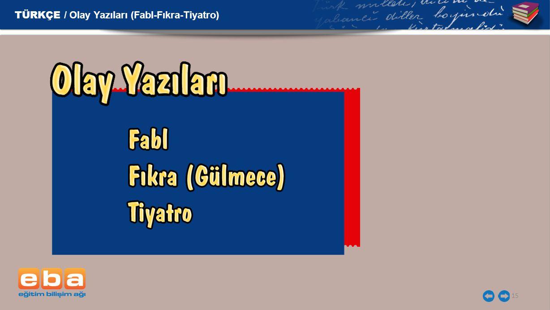 15 TÜRKÇE / Olay Yazıları (Fabl-Fıkra-Tiyatro)