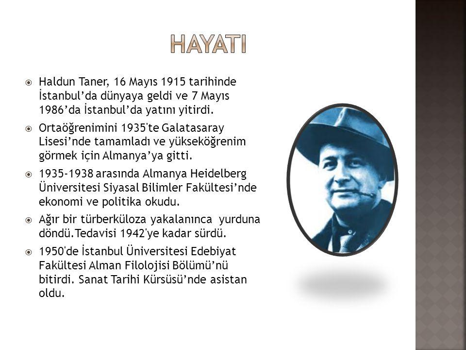  Haldun Taner, 16 Mayıs 1915 tarihinde İstanbul'da dünyaya geldi ve 7 Mayıs 1986'da İstanbul'da yatını yitirdi.  Ortaöğrenimini 1935'te Galatasaray