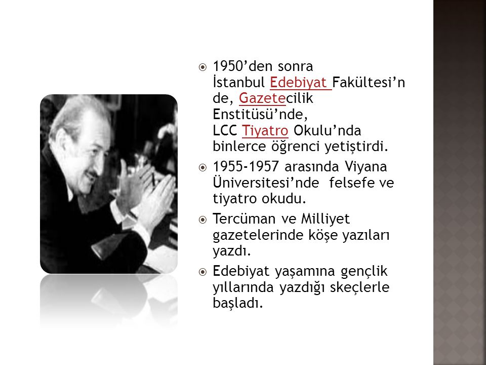  1950'den sonra İstanbul Edebiyat Fakültesi'n de, Gazetecilik Enstitüsü'nde, LCC Tiyatro Okulu'nda binlerce öğrenci yetiştirdi.Edebiyat GazeteTiyatro