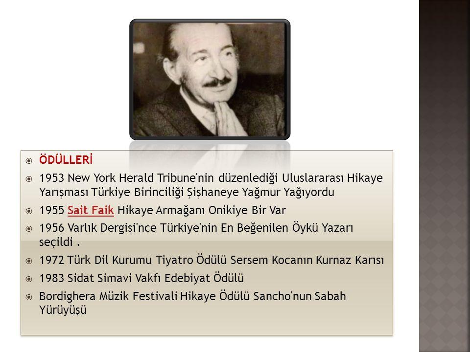  ÖDÜLLERİ  1953 New York Herald Tribune'nin düzenlediği Uluslararası Hikaye Yarışması Türkiye Birinciliği Şişhaneye Yağmur Yağıyordu  1955 Sait Fai