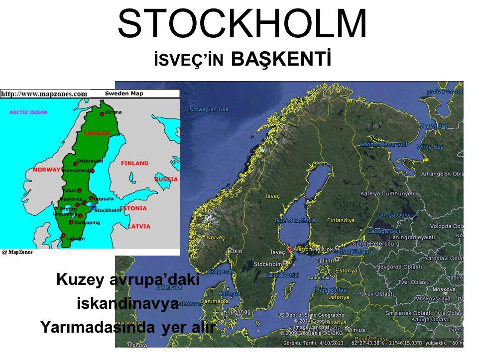 STOCKHOLM İSVEÇ'İN BAŞKENTİ Kuzey avrupa'daki iskandinavya Yarımadasında yer alır