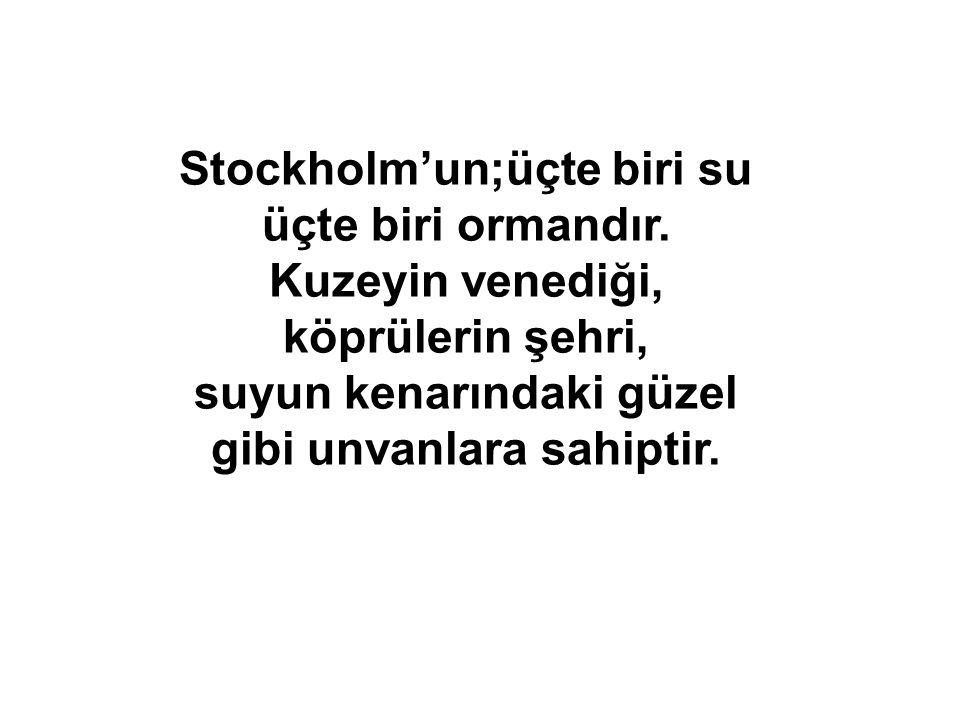 Stockholm'un;üçte biri su üçte biri ormandır. Kuzeyin venediği, köprülerin şehri, suyun kenarındaki güzel gibi unvanlara sahiptir.