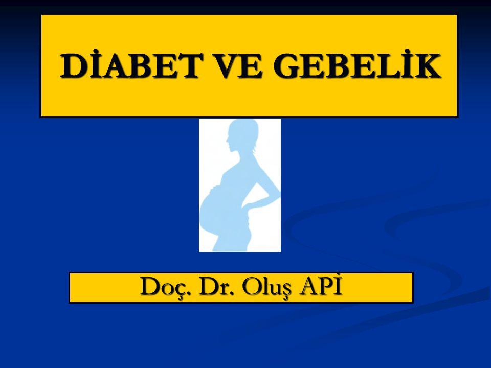 DİABET VE GEBELİK Doç. Dr. Oluş APİ