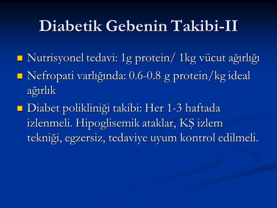 Diabetik Gebenin Takibi-II Nutrisyonel tedavi: 1g protein/ 1kg vücut ağırlığı Nutrisyonel tedavi: 1g protein/ 1kg vücut ağırlığı Nefropati varlığında: 0.6-0.8 g protein/kg ideal ağırlık Nefropati varlığında: 0.6-0.8 g protein/kg ideal ağırlık Diabet polikliniği takibi: Her 1-3 haftada izlenmeli.