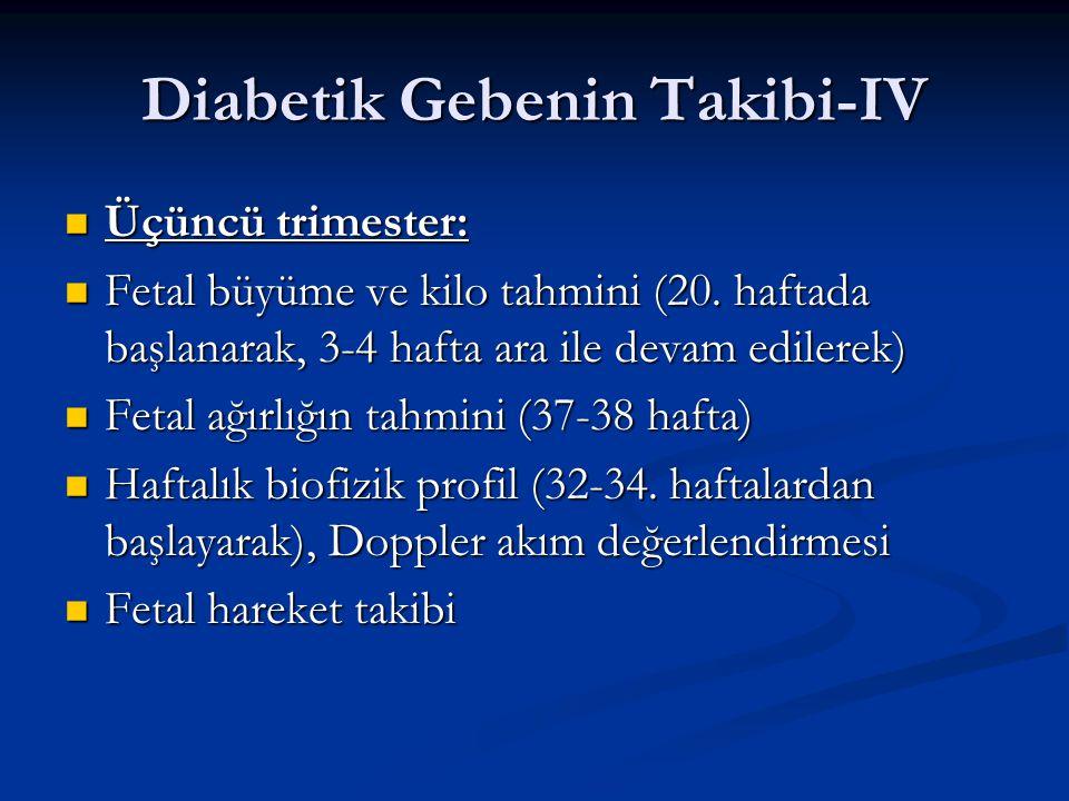 Diabetik Gebenin Takibi-IV Üçüncü trimester: Üçüncü trimester: Fetal büyüme ve kilo tahmini (20. haftada başlanarak, 3-4 hafta ara ile devam edilerek)