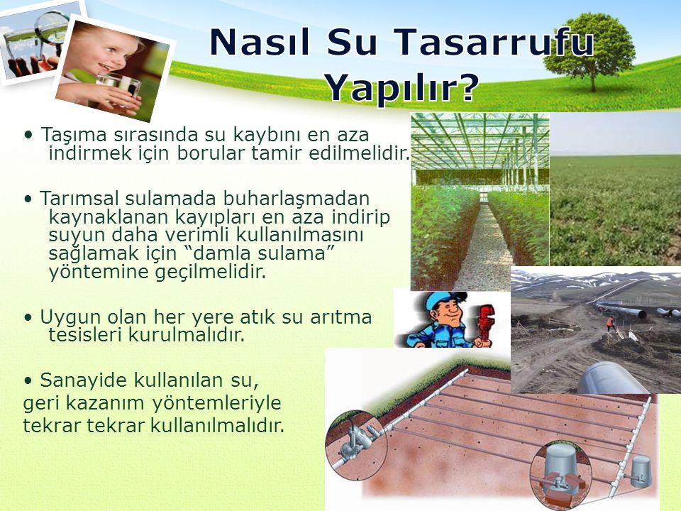 Taşıma sırasında su kaybını en aza indirmek için borular tamir edilmelidir. Tarımsal sulamada buharlaşmadan kaynaklanan kayıpları en aza indirip suyun