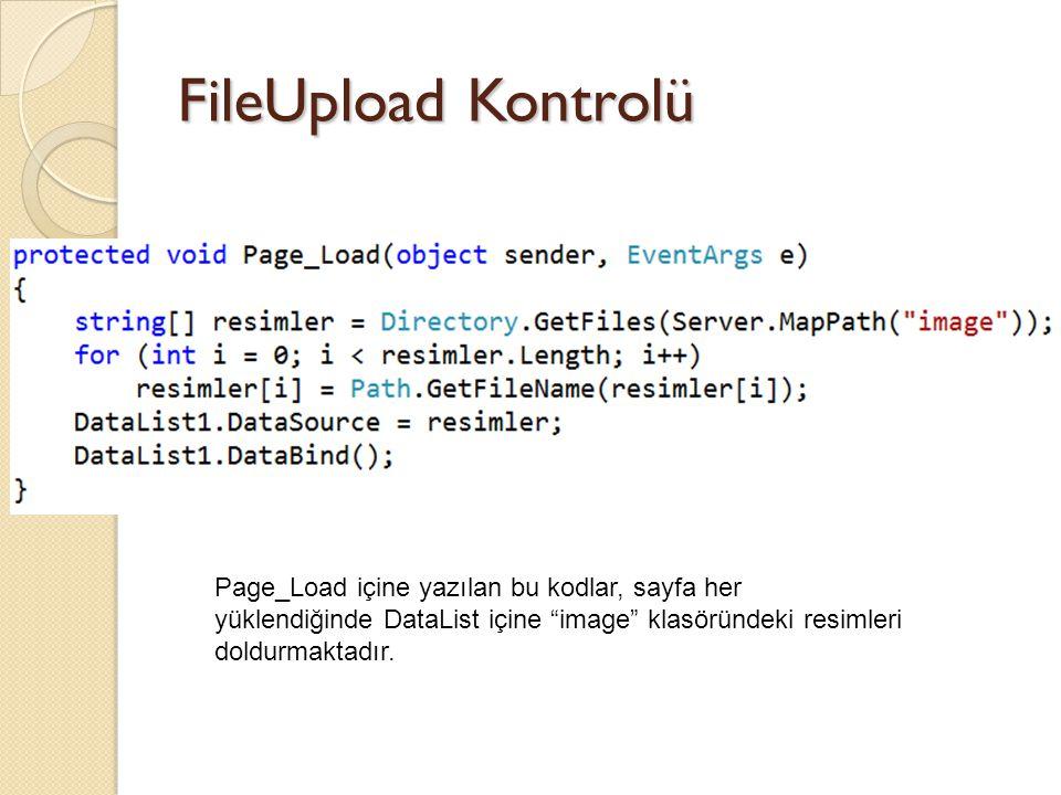 """FileUpload Kontrolü Page_Load içine yazılan bu kodlar, sayfa her yüklendiğinde DataList içine """"image"""" klasöründeki resimleri doldurmaktadır."""