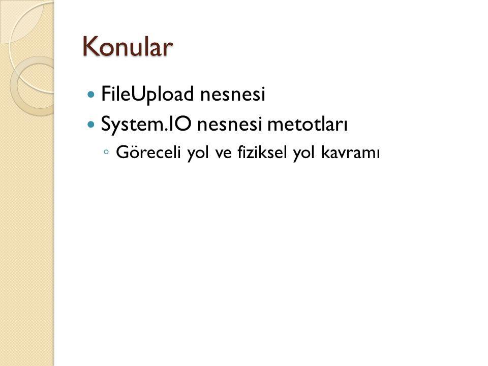 Konular FileUpload nesnesi System.IO nesnesi metotları ◦ Göreceli yol ve fiziksel yol kavramı