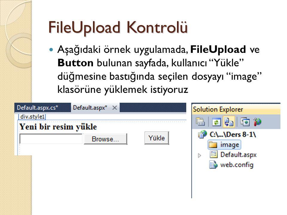 """FileUpload Kontrolü Aşa ğ ıdaki örnek uygulamada, FileUpload ve Button bulunan sayfada, kullanıcı """"Yükle"""" dü ğ mesine bastı ğ ında seçilen dosyayı """"im"""
