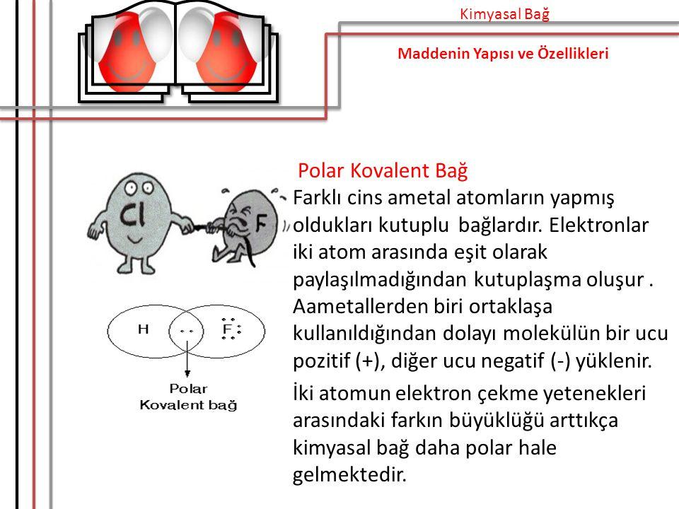 Polar Kovalent Bağ Farklı cins ametal atomların yapmış oldukları kutuplu bağlardır.