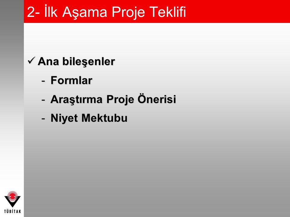 2- İlk Aşama Proje Teklifi Ana bileşenler Ana bileşenler -Formlar -Araştırma Proje Önerisi -Niyet Mektubu