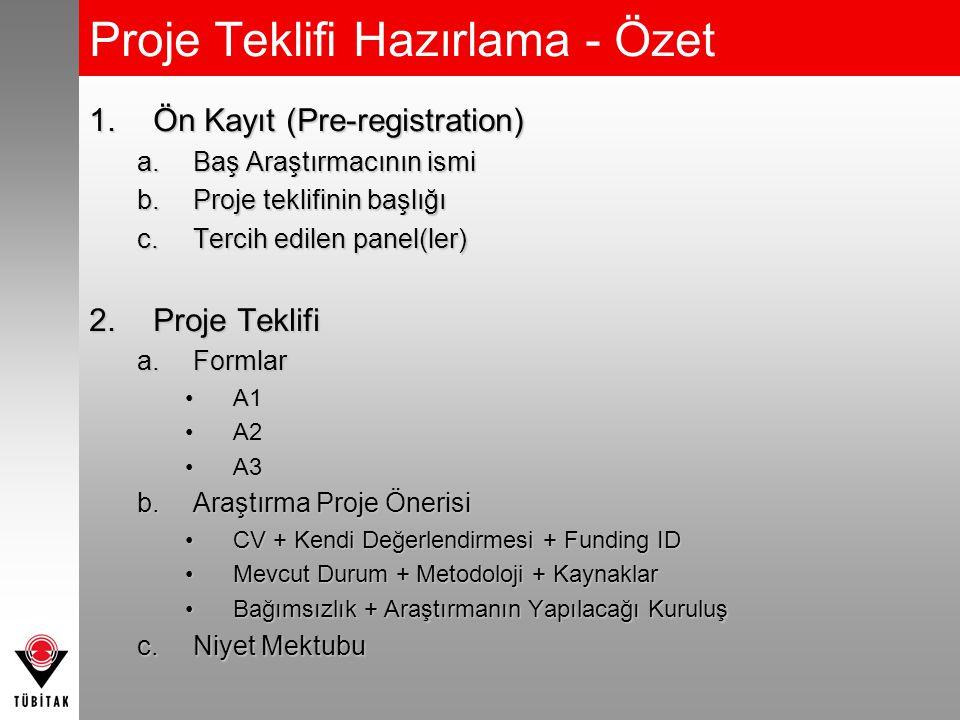 Proje Teklifi Hazırlama - Özet 1.Ön Kayıt (Pre-registration) a.Baş Araştırmacının ismi b.Proje teklifinin başlığı c.Tercih edilen panel(ler) 2.Proje T