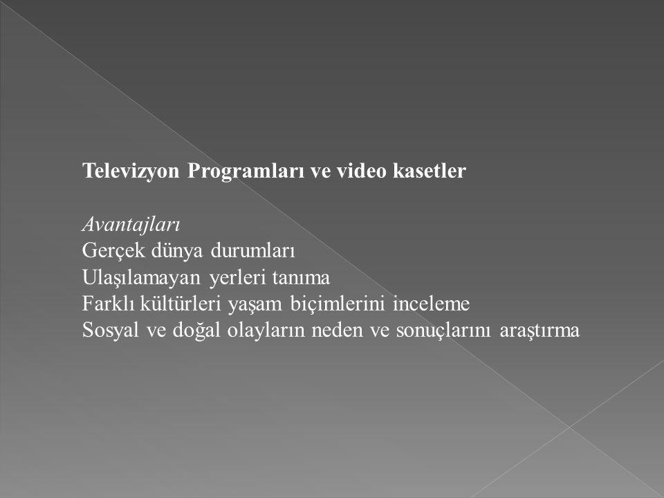 Televizyon Programları ve video kasetler Avantajları Gerçek dünya durumları Ulaşılamayan yerleri tanıma Farklı kültürleri yaşam biçimlerini inceleme S