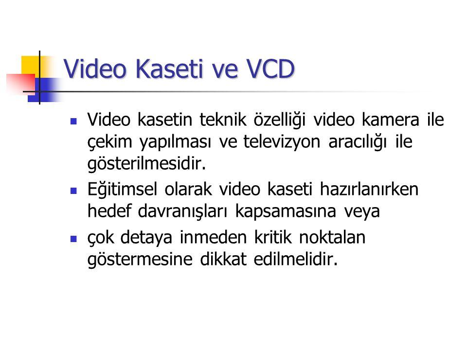 Video Kaseti ve VCD Video kasetin teknik özelliği video kamera ile çekim yapılması ve televizyon aracılığı ile gösterilmesidir. Eğitimsel olarak video