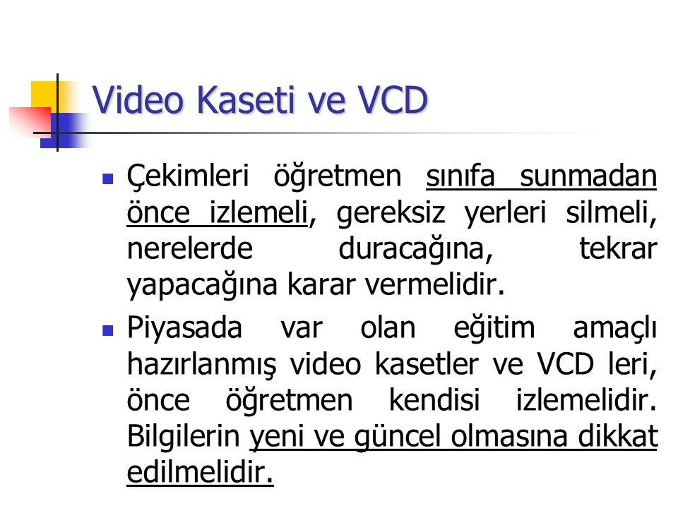 Video Kaseti ve VCD Çekimleri öğretmen sınıfa sunmadan önce izlemeli, gereksiz yerleri silmeli, nerelerde duracağına, tekrar yapacağına karar vermelid