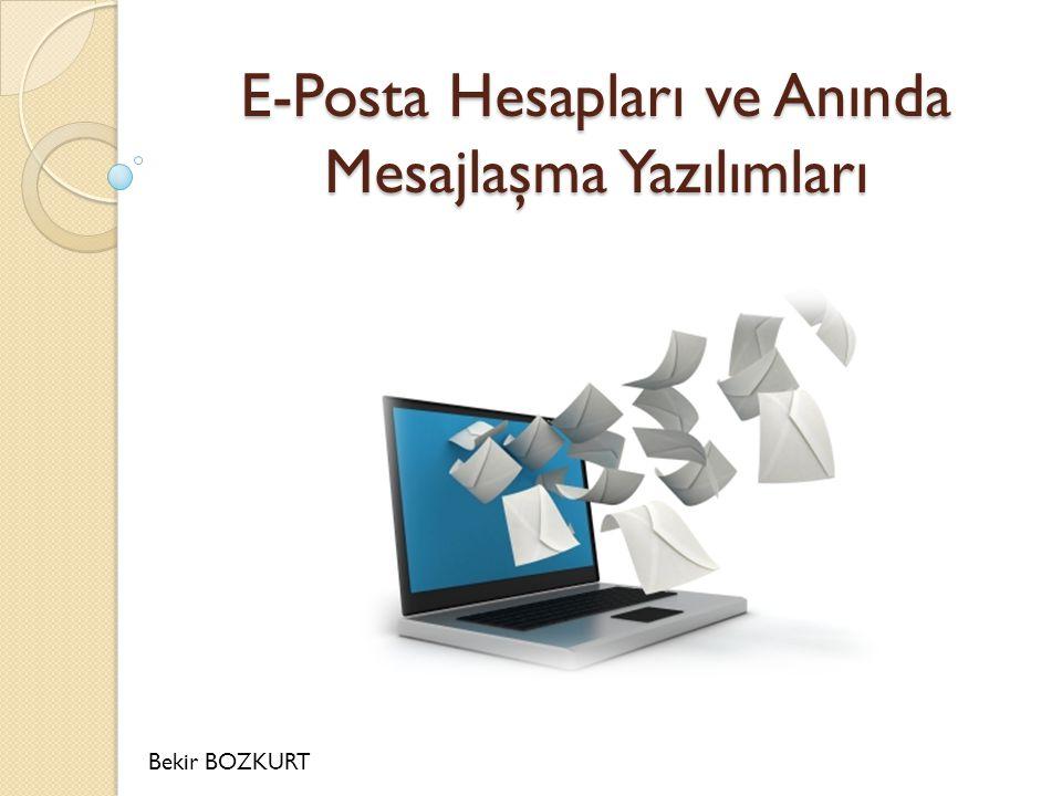 E-Posta Hesapları ve Anında Mesajlaşma Yazılımları Bekir BOZKURT