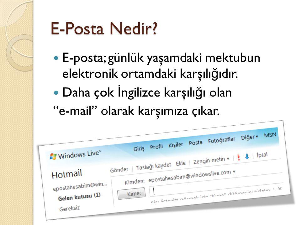 """E-Posta Nedir? E-posta; günlük yaşamdaki mektubun elektronik ortamdaki karşılı ğ ıdır. Daha çok İ ngilizce karşılı ğ ı olan """"e-mail"""" olarak karşımıza"""