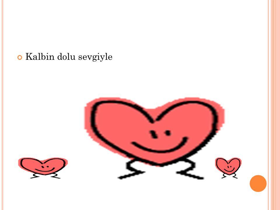 Kalbin dolu sevgiyle