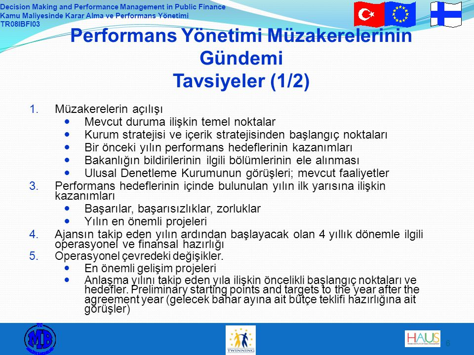 Decision Making and Performance Management in Public Finance Kamu Maliyesinde Karar Alma ve Performans Yönetimi TR08IBFI03 7 Performans Yönetimi Müzakerelerinin Gündemi Tavsiyeler-(2/2) 5.