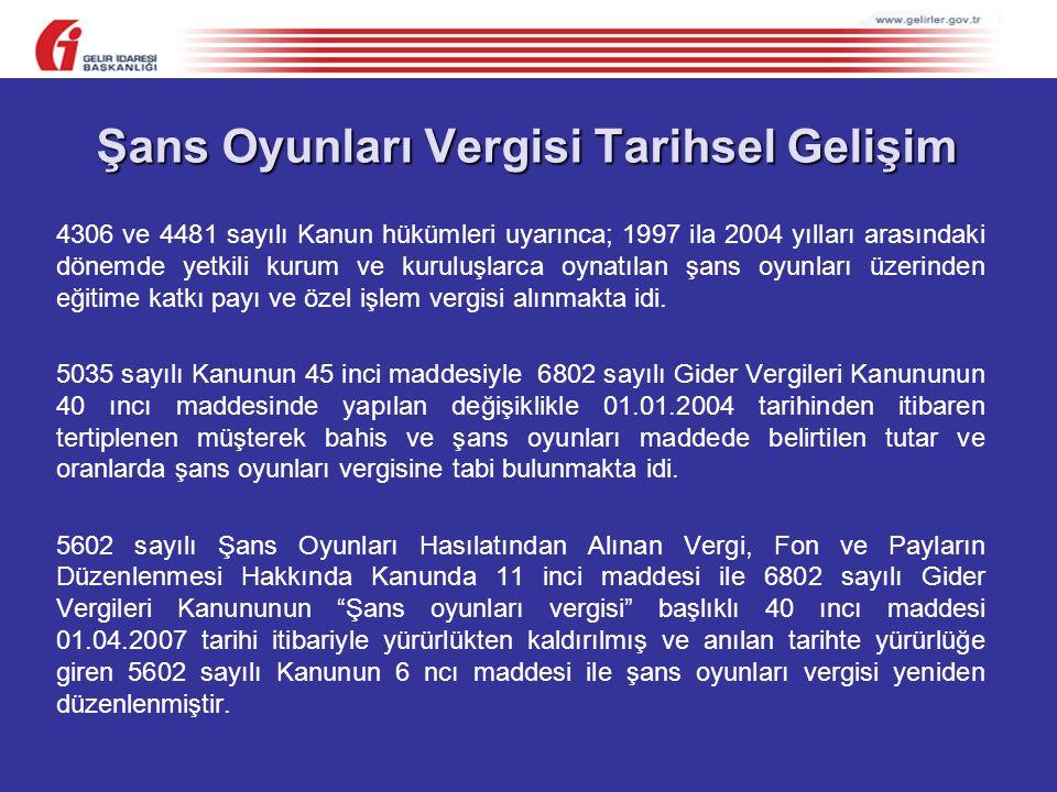 Şans Oyunları Vergisi Tarihsel Gelişim 4306 ve 4481 sayılı Kanun hükümleri uyarınca; 1997 ila 2004 yılları arasındaki dönemde yetkili kurum ve kuruluş