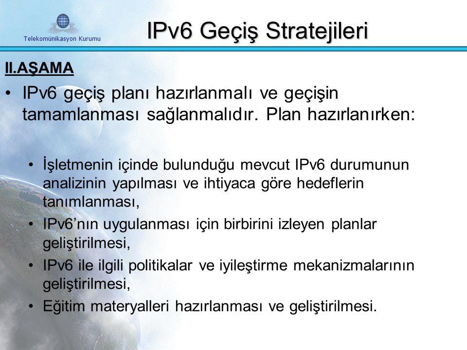 Telekomünikasyon Kurumu I. AŞAMA Her işletmeci ve kurum IPv6'e geçiş için bir Her işletmeci ve kurum IPv6'e geçiş için bir grup oluşturmalıdır. grup o