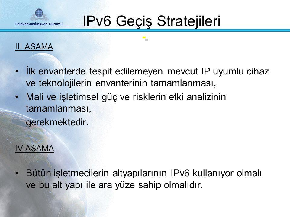 Telekomünikasyon Kurumu II.AŞAMA IPv6 uyumluluğu ve ortak çalışma için bir test planı geliştirilmesi ve uygulanması, Aşama aşama IPv6 kullanımının yay