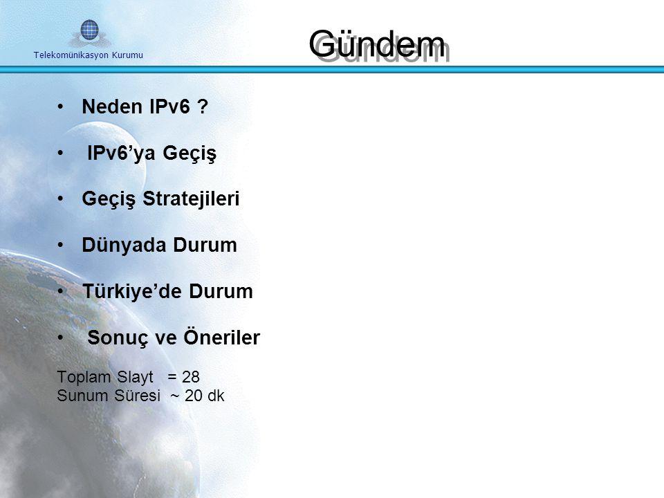 Telekomünikasyon Kurumu Türkiye'de IPv6'ya Geçiş ve Stratejiler Ayşegül BOLAT, T. Uzmanı HABTEKUS Ekim 2008