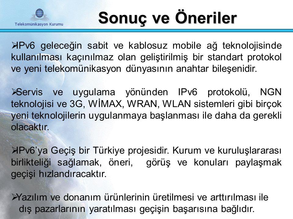 Telekomünikasyon Kurumu Telekomünikasyon Kurumunca Yapılan Çalışmalar Proje kapsamında; Türkiye'de IPv6'ya geçiş yöntemleri,geçiş aşamasında yaşanması