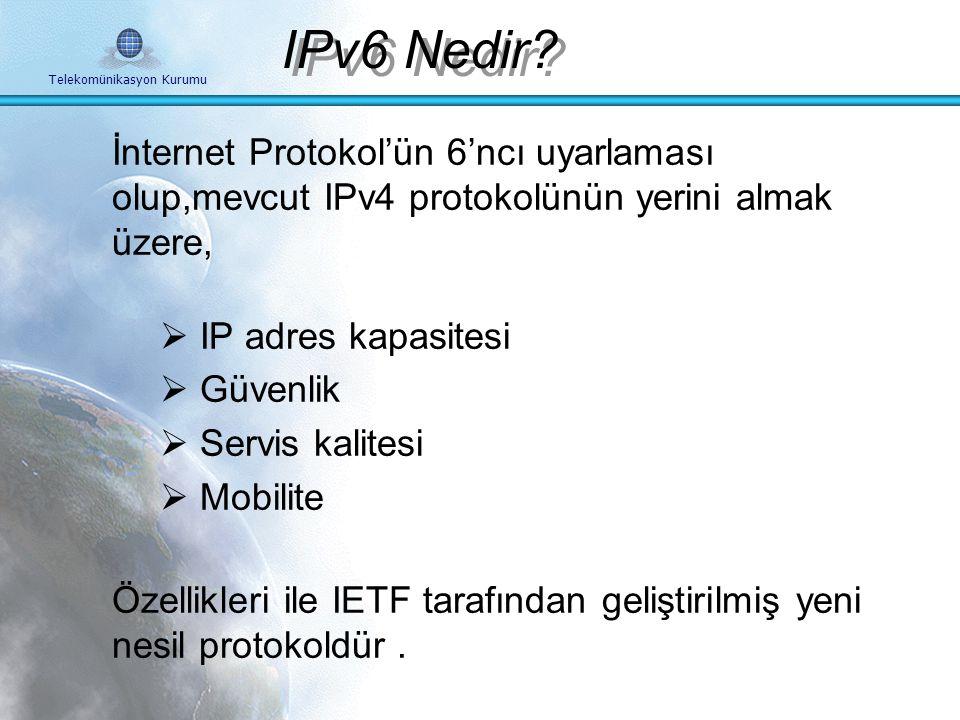 Telekomünikasyon Kurumu Aşama/Evre 2008-2009 2009-2010 2010-2012 Başlangıç Evresi IPv6 (Deneysel/Deneme) X X Orta Evre IPv4/IPv6 X X Son Evre IPv6/IPv4 X X Türkiye'de IPv6'ya Geçiş Takvimi