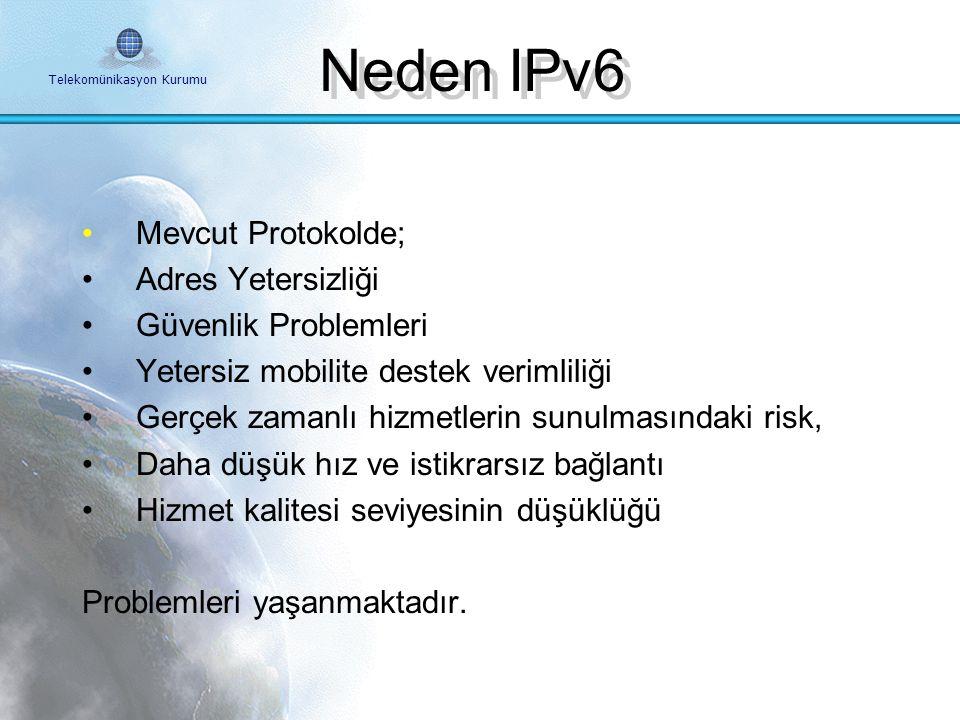 Telekomünikasyon Kurumu Neden IPv6 IPv4 Yaygın kullanım 32 bitlik IP adresleri Yaklaşık 4 milyar adres IPv6 Yeni nesil protokol 128 bitlik adres yapıs