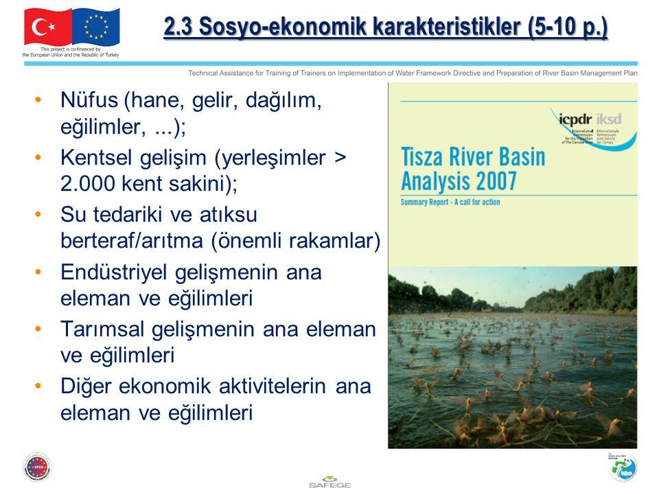 2.3 Sosyo-ekonomik karakteristikler (5-10 p.) Nüfus (hane, gelir, dağılım, eğilimler,...); Kentsel gelişim (yerleşimler > 2.000 kent sakini); Su tedariki ve atıksu berteraf/arıtma (önemli rakamlar) Endüstriyel gelişmenin ana eleman ve eğilimleri Tarımsal gelişmenin ana eleman ve eğilimleri Diğer ekonomik aktivitelerin ana eleman ve eğilimleri