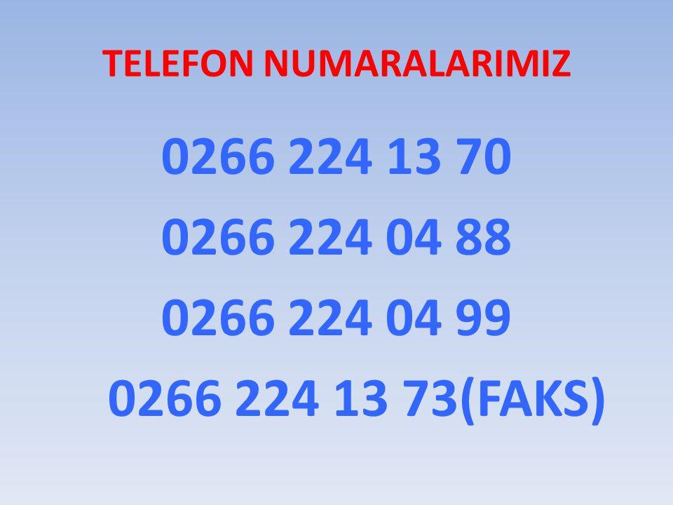 TELEFON NUMARALARIMIZ 0266 224 13 70 0266 224 04 88 0266 224 04 99 0266 224 13 73(FAKS)