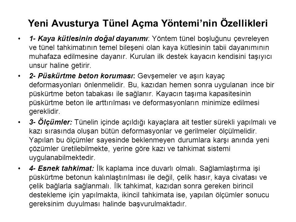 Yeni Avusturya Tünel Açma Yöntemi'nin Özellikleri 1- Kaya kütlesinin doğal dayanımı: Yöntem tünel boşluğunu çevreleyen ve tünel tahkimatının temel bil