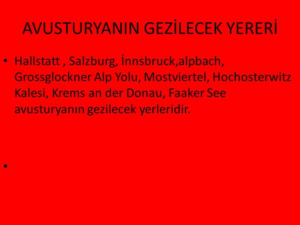 AVUSTURYANIN GEZİLECEK YERERİ Hallstatt, Salzburg, İnnsbruck,alpbach, Grossglockner Alp Yolu, Mostviertel, Hochosterwitz Kalesi, Krems an der Donau, F