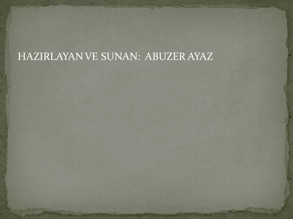 HAZIRLAYAN VE SUNAN: ABUZER AYAZ