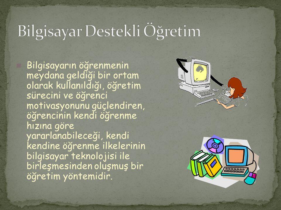 Bilgisayarın öğrenmenin meydana geldiği bir ortam olarak kullanıldığı, öğretim sürecini ve öğrenci motivasyonunu güçlendiren, öğrencinin kendi öğrenme