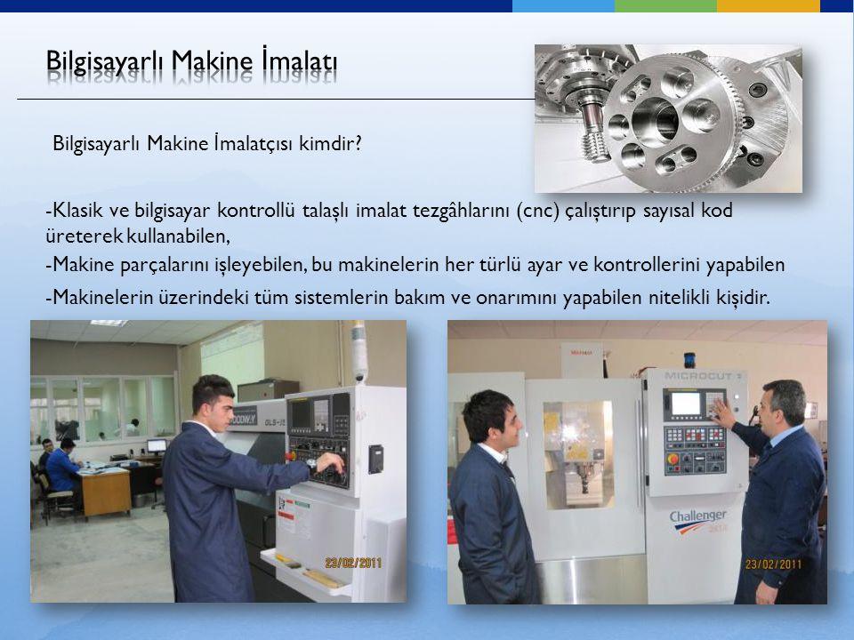 -Klasik ve bilgisayar kontrollü talaşlı imalat tezgâhlarını (cnc) çalıştırıp sayısal kod üreterek kullanabilen, -Makine parçalarını işleyebilen, bu makinelerin her türlü ayar ve kontrollerini yapabilen -Makinelerin üzerindeki tüm sistemlerin bakım ve onarımını yapabilen nitelikli kişidir.