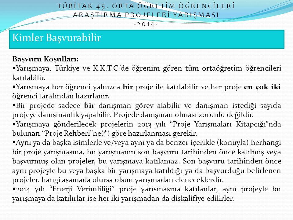 Kimler Başvurabilir TÜBİTAK 45. ORTA ÖĞRETİM ÖĞRENCİLERİ ARAŞTIRMA PROJELERİ YARIŞMASI -2014- Başvuru Koşulları:  Yarışmaya, Türkiye ve K.K.T.C.'de ö