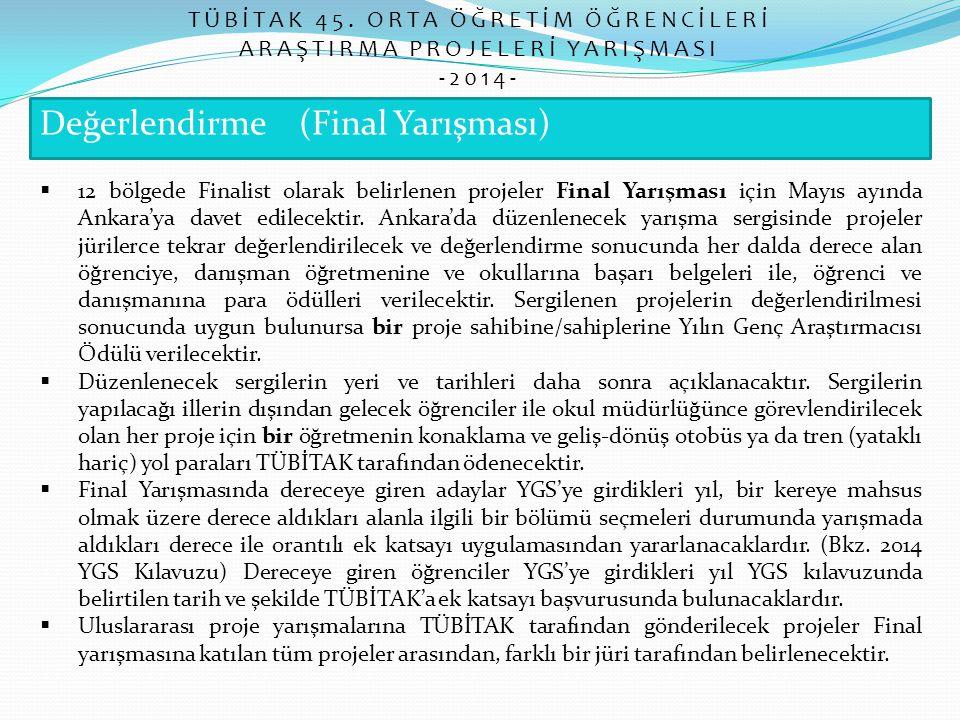 Değerlendirme (Final Yarışması) TÜBİTAK 45. ORTA ÖĞRETİM ÖĞRENCİLERİ ARAŞTIRMA PROJELERİ YARIŞMASI -2014-  12 bölgede Finalist olarak belirlenen proj