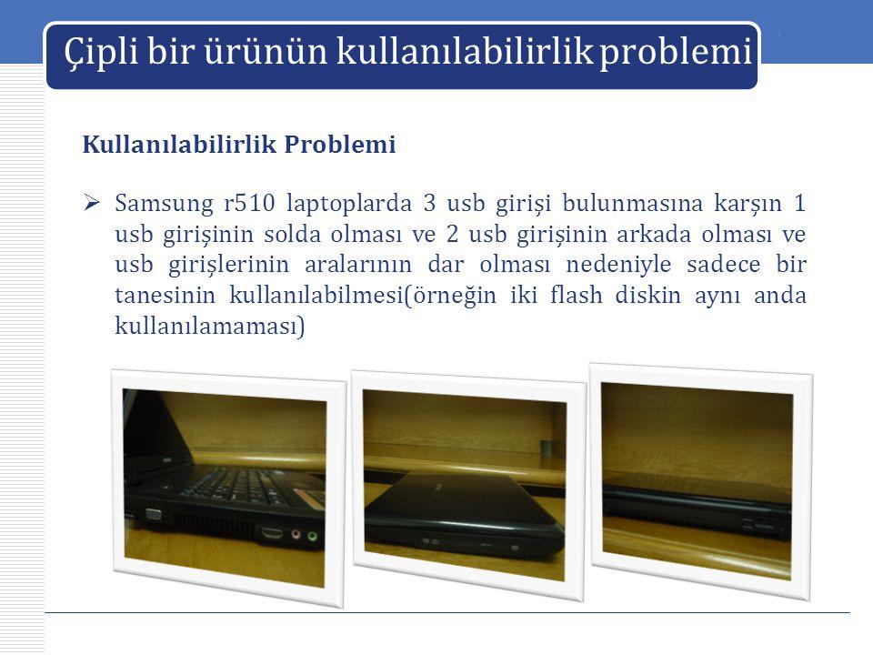 LOGO Çipli bir ürünün kullanılabilirlik problemi Kullanılabilirlik Problemi  Samsung r510 laptoplarda 3 usb girişi bulunmasına karşın 1 usb girişinin