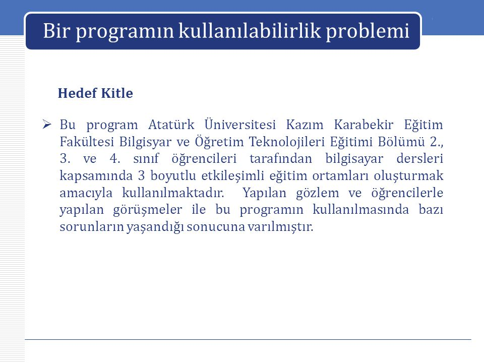 LOGO Bir programın kullanılabilirlik problemi  Bu program Atatürk Üniversitesi Kazım Karabekir Eğitim Fakültesi Bilgisyar ve Öğretim Teknolojileri Eğ