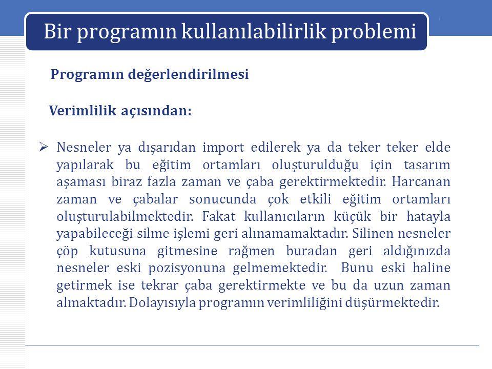 LOGO Bir programın kullanılabilirlik problemi Programın değerlendirilmesi  Nesneler ya dışarıdan import edilerek ya da teker teker elde yapılarak bu