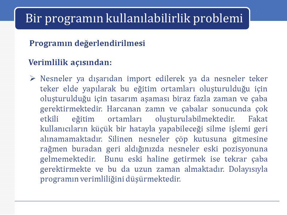 LOGO Bir programın kullanılabilirlik problemi Programın değerlendirilmesi  Nesneler ya dışarıdan import edilerek ya da nesneler teker teker elde yapı
