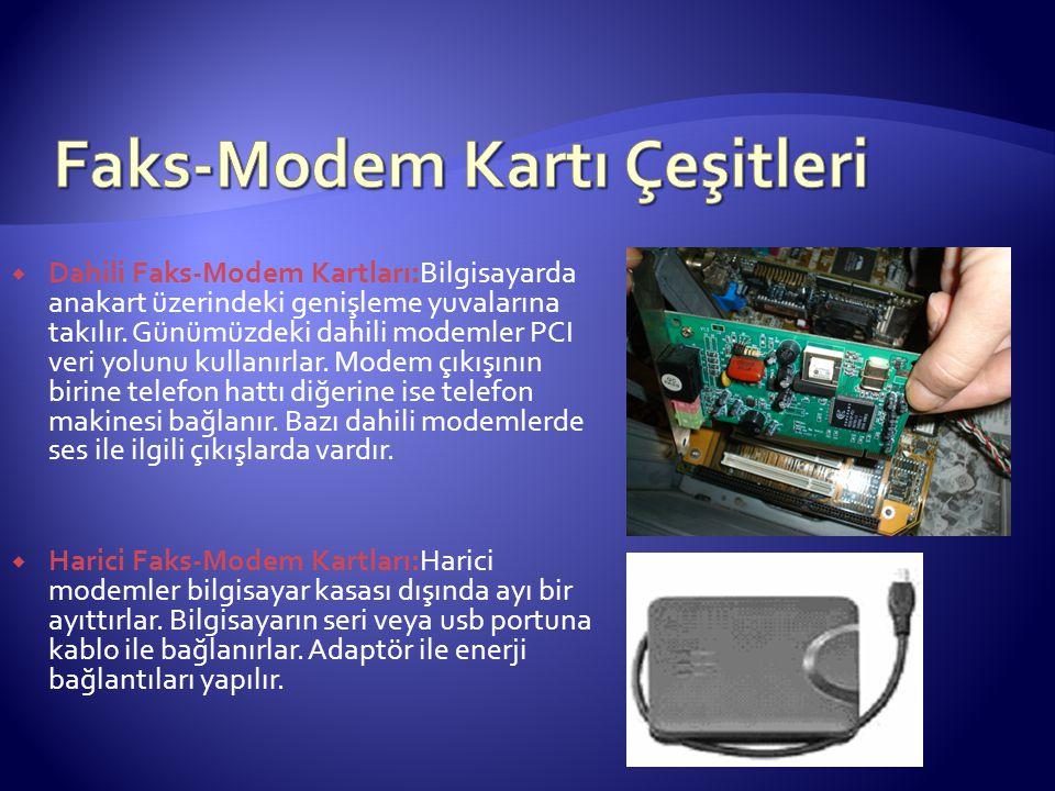  Dahili Faks-Modem Kartları:Bilgisayarda anakart üzerindeki genişleme yuvalarına takılır. Günümüzdeki dahili modemler PCI veri yolunu kullanırlar. Mo