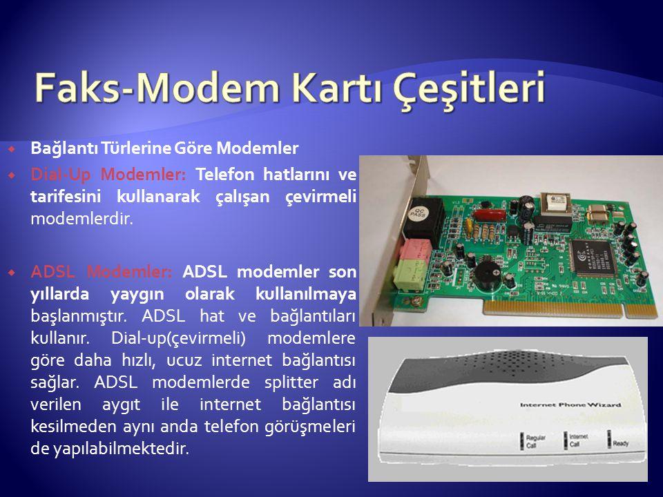  Bağlantı Türlerine Göre Modemler  Dial-Up Modemler: Telefon hatlarını ve tarifesini kullanarak çalışan çevirmeli modemlerdir.  ADSL Modemler: ADSL
