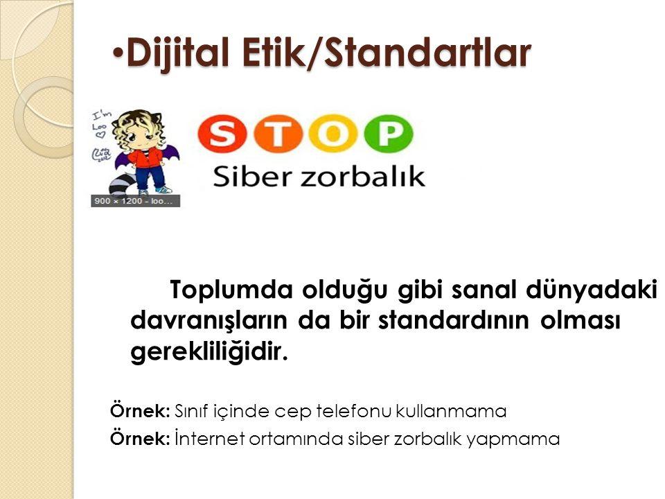 Dijital Etik/Standartlar Dijital Etik/Standartlar Toplumda olduğu gibi sanal dünyadaki davranışların da bir standardının olması gerekliliğidir.