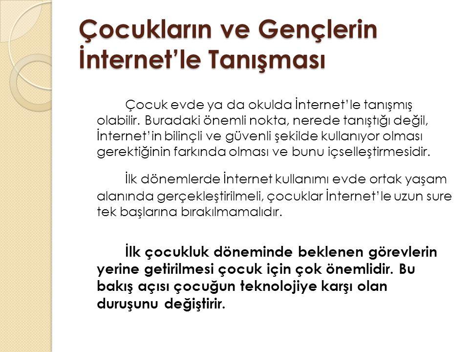 Çocukların ve Gençlerin İnternet'le Tanışması Çocuk evde ya da okulda İnternet'le tanışmış olabilir.